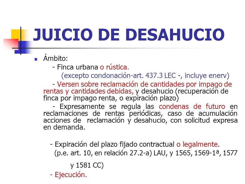 JUICIO DE DESAHUCIO Ámbito: - Finca urbana o rústica.