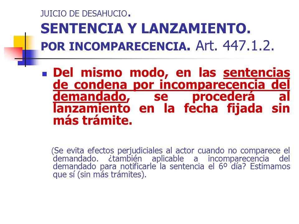 JUICIO DE DESAHUCIO. SENTENCIA Y LANZAMIENTO. POR INCOMPARECENCIA. Art