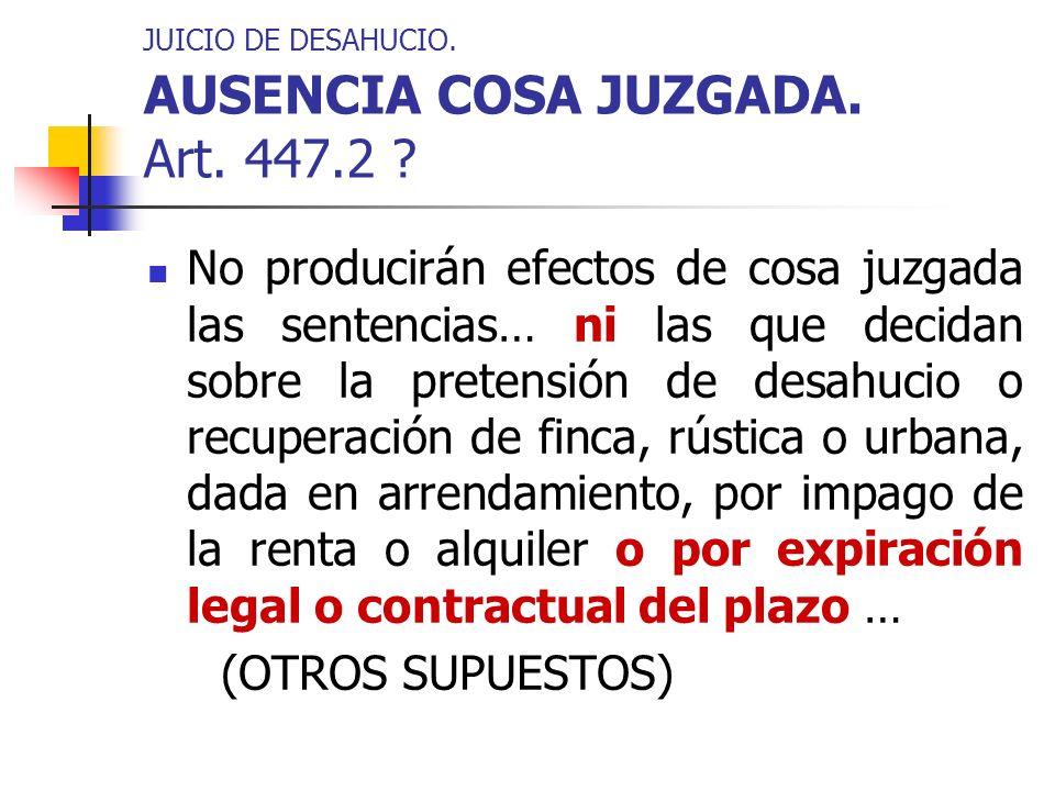 JUICIO DE DESAHUCIO. AUSENCIA COSA JUZGADA. Art. 447.2