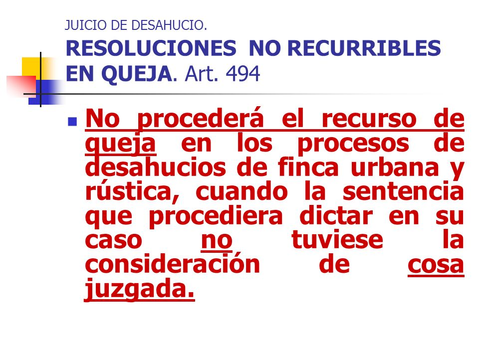 JUICIO DE DESAHUCIO. RESOLUCIONES NO RECURRIBLES EN QUEJA. Art. 494