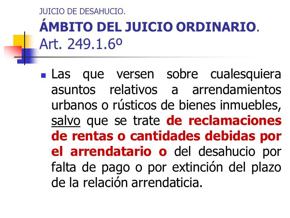JUICIO DE DESAHUCIO. ÁMBITO DEL JUICIO ORDINARIO. Art. 249.1.6º