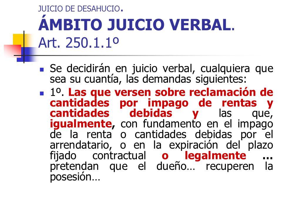 JUICIO DE DESAHUCIO. ÁMBITO JUICIO VERBAL. Art. 250.1.1º