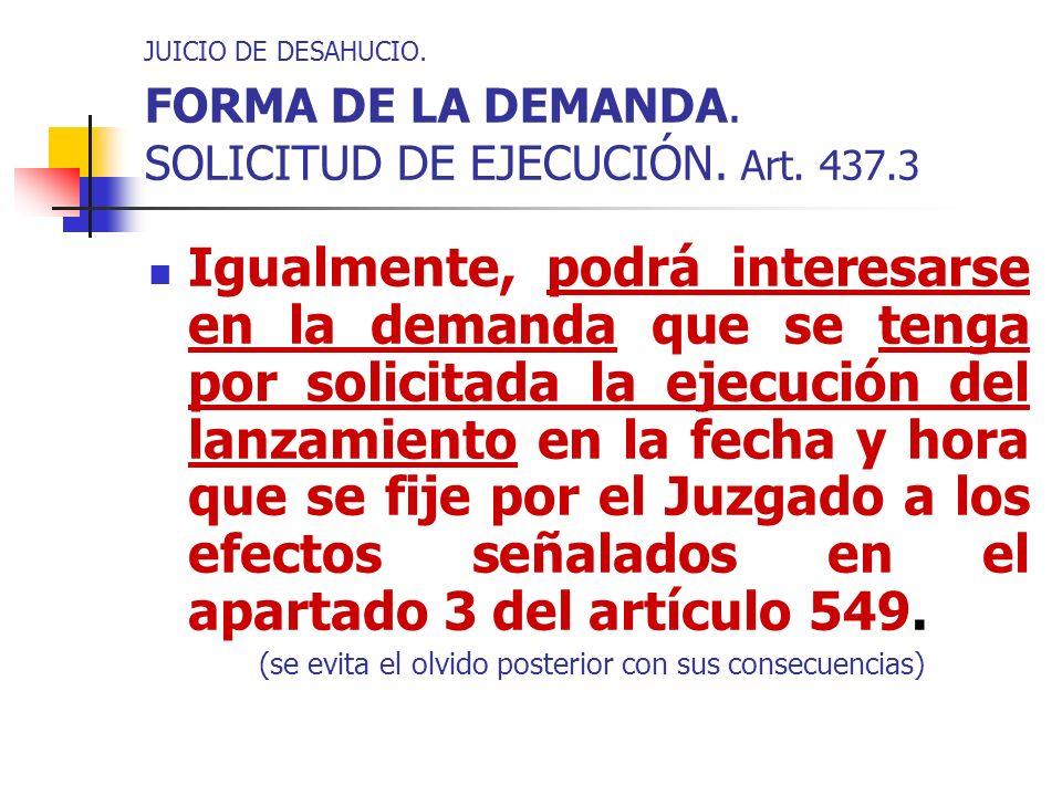 JUICIO DE DESAHUCIO. FORMA DE LA DEMANDA. SOLICITUD DE EJECUCIÓN. Art