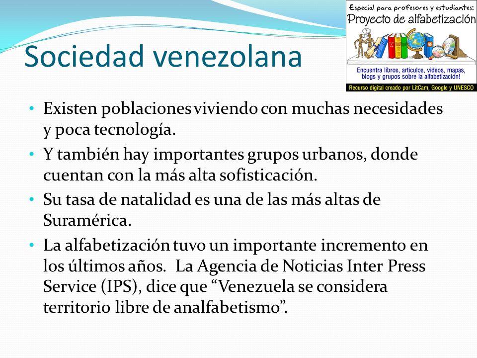 Sociedad venezolana Existen poblaciones viviendo con muchas necesidades y poca tecnología.