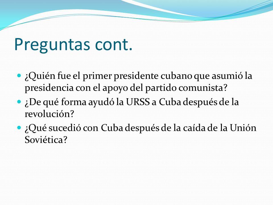 Preguntas cont. ¿Quién fue el primer presidente cubano que asumió la presidencia con el apoyo del partido comunista