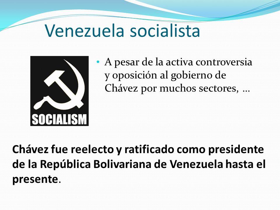 Venezuela socialista A pesar de la activa controversia y oposición al gobierno de Chávez por muchos sectores, …