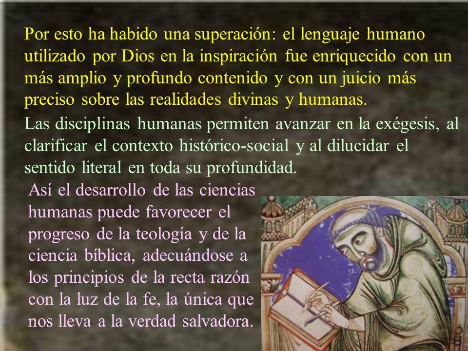 Por esto ha habido una superación: el lenguaje humano utilizado por Dios en la inspiración fue enriquecido con un más amplio y profundo contenido y con un juicio más preciso sobre las realidades divinas y humanas.