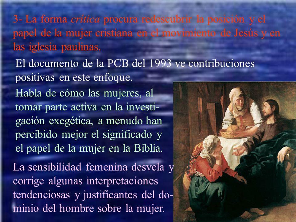 3- La forma crítica procura redescubrir la posición y el papel de la mujer cristiana en el movimiento de Jesús y en las iglesia paulinas.