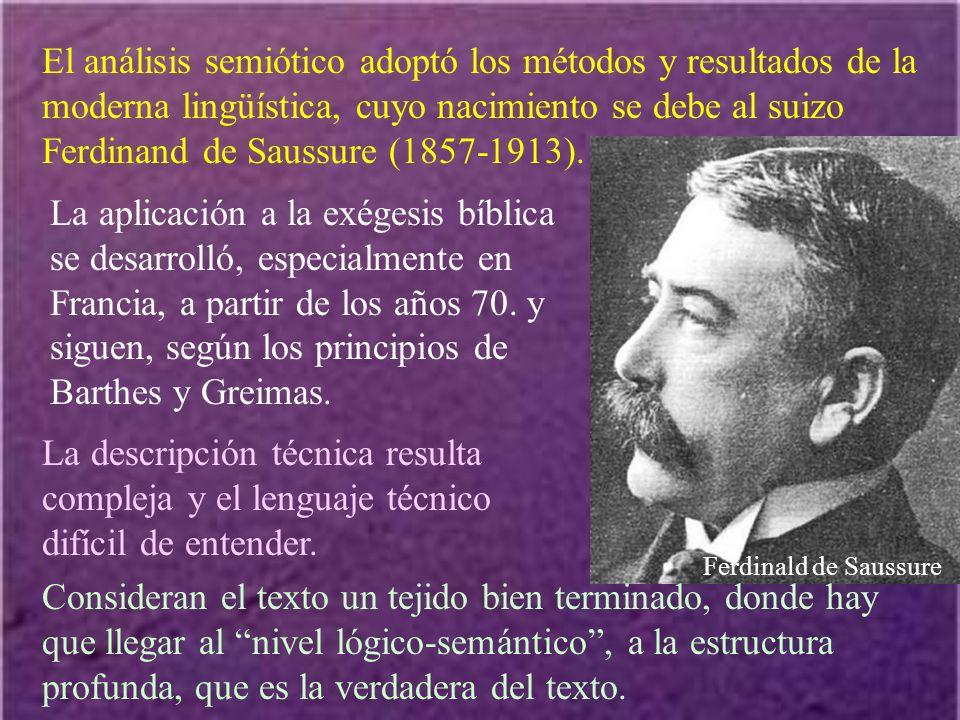 El análisis semiótico adoptó los métodos y resultados de la moderna lingüística, cuyo nacimiento se debe al suizo Ferdinand de Saussure (1857-1913).