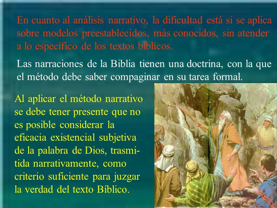En cuanto al análisis narrativo, la dificultad está si se aplica sobre modelos preestablecidos, más conocidos, sin atender a lo específico de los textos bíblicos.