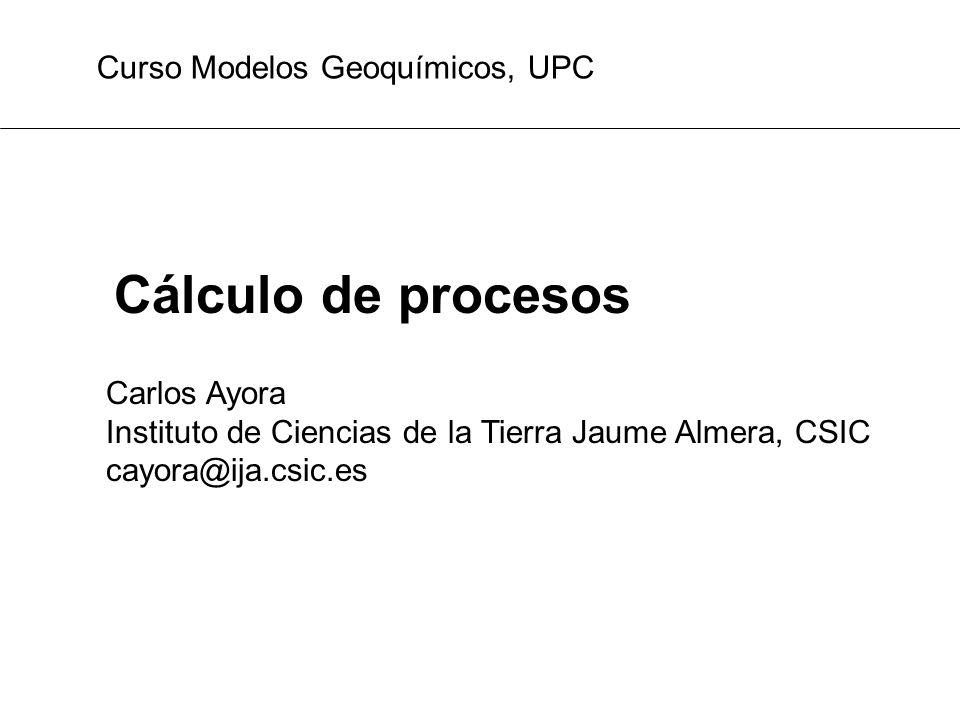 Cálculo de procesos Curso Modelos Geoquímicos, UPC Carlos Ayora