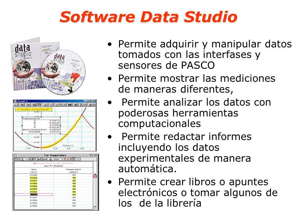 Software Data Studio Permite adquirir y manipular datos tomados con las interfases y sensores de PASCO.