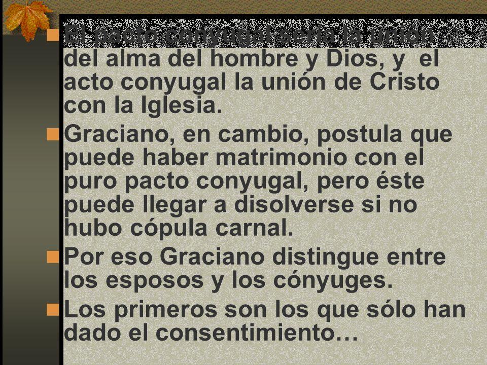 El pacto conyugal sería la unión del alma del hombre y Dios, y el acto conyugal la unión de Cristo con la Iglesia.