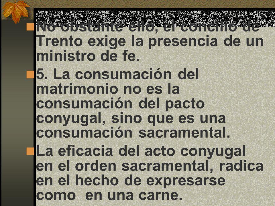 No obstante ello, el concilio de Trento exige la presencia de un ministro de fe.
