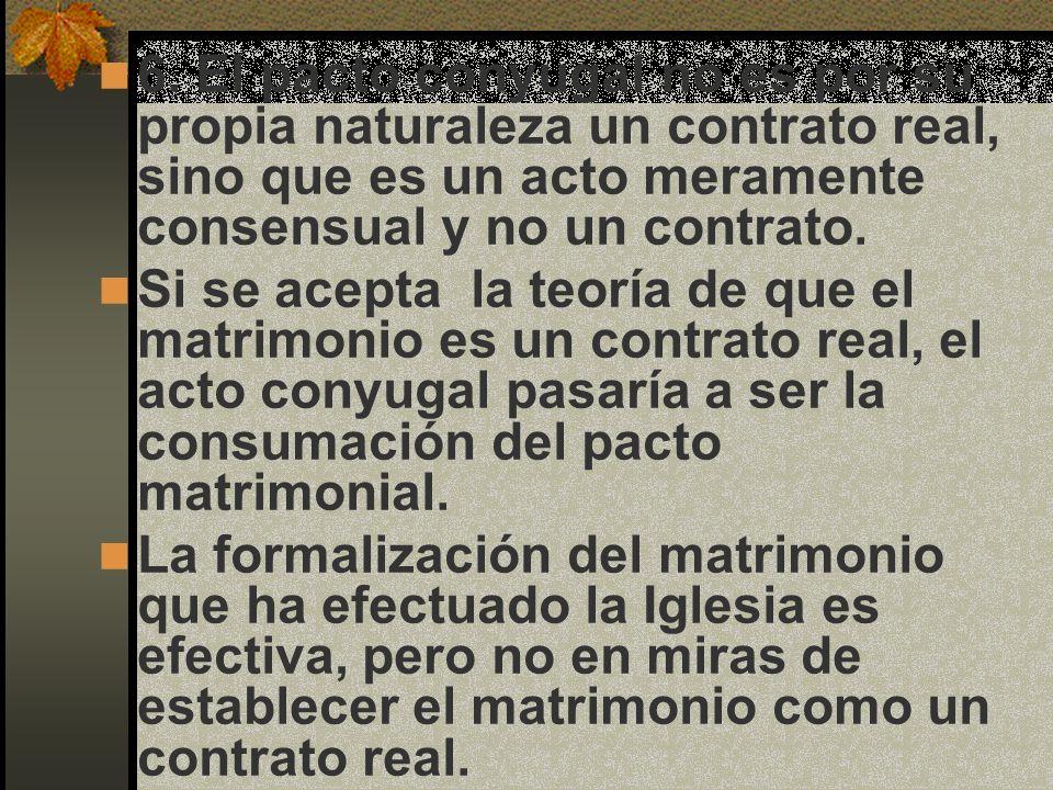 6. El pacto conyugal no es por su propia naturaleza un contrato real, sino que es un acto meramente consensual y no un contrato.