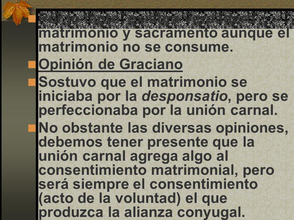 Por lo tanto, existirá verdadero matrimonio y sacramento aunque el matrimonio no se consume.