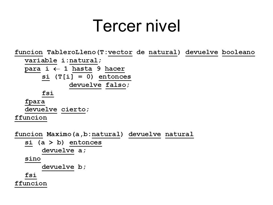 Tercer nivel funcion TableroLleno(T:vector de natural) devuelve booleano. variable i:natural; para i  1 hasta 9 hacer.