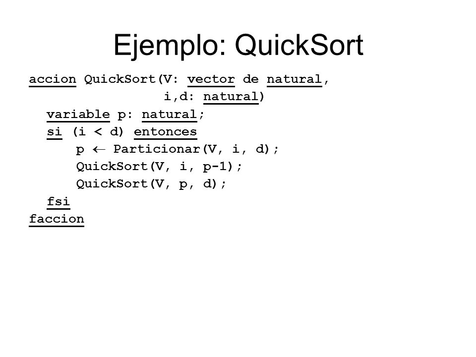Ejemplo: QuickSort accion QuickSort(V: vector de natural,
