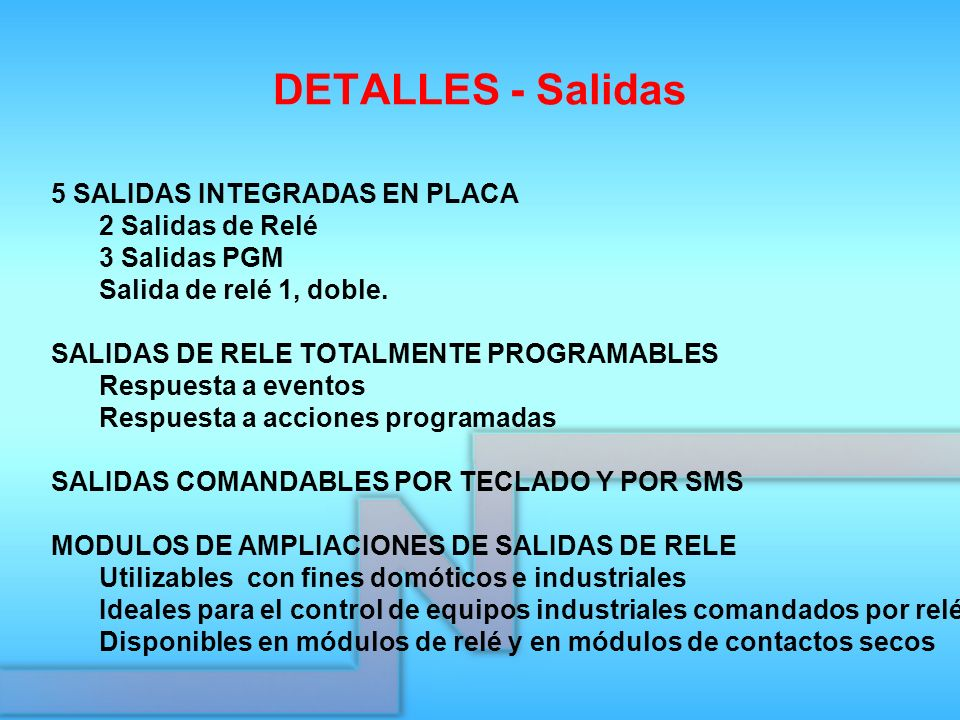 DETALLES - Salidas 5 SALIDAS INTEGRADAS EN PLACA 2 Salidas de Relé