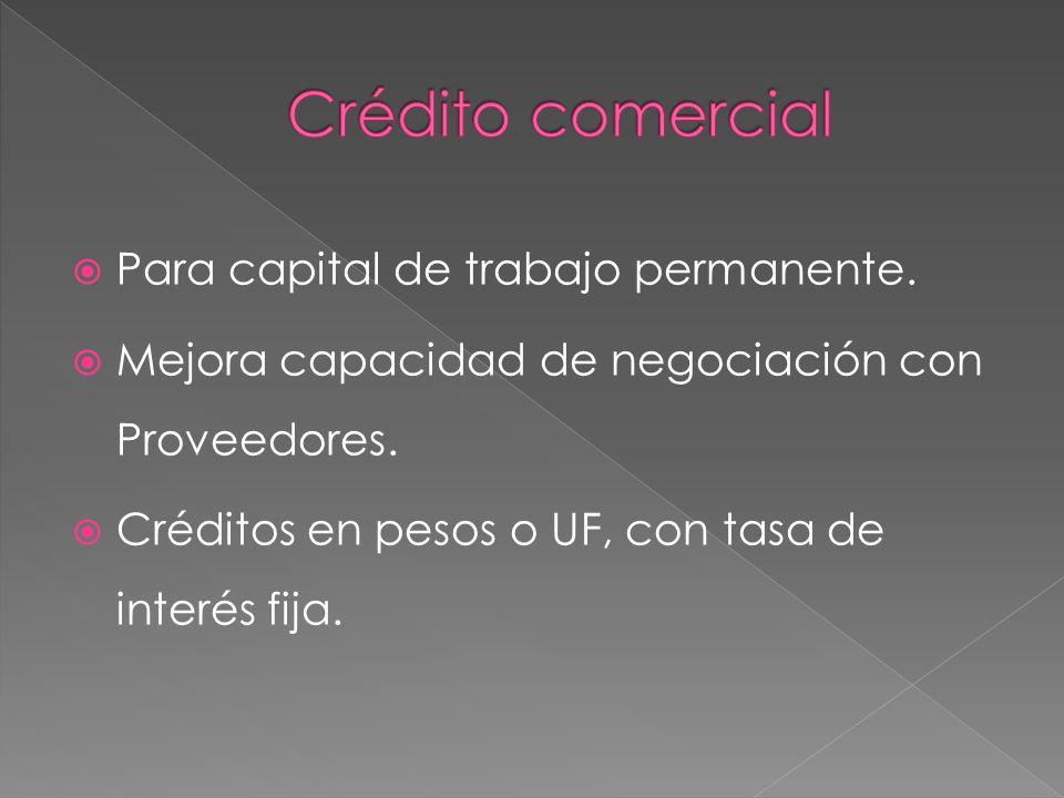 Crédito comercial Para capital de trabajo permanente.