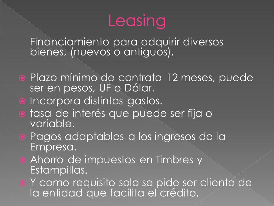 Leasing Financiamiento para adquirir diversos bienes, (nuevos o antiguos). Plazo mínimo de contrato 12 meses, puede ser en pesos, UF o Dólar.
