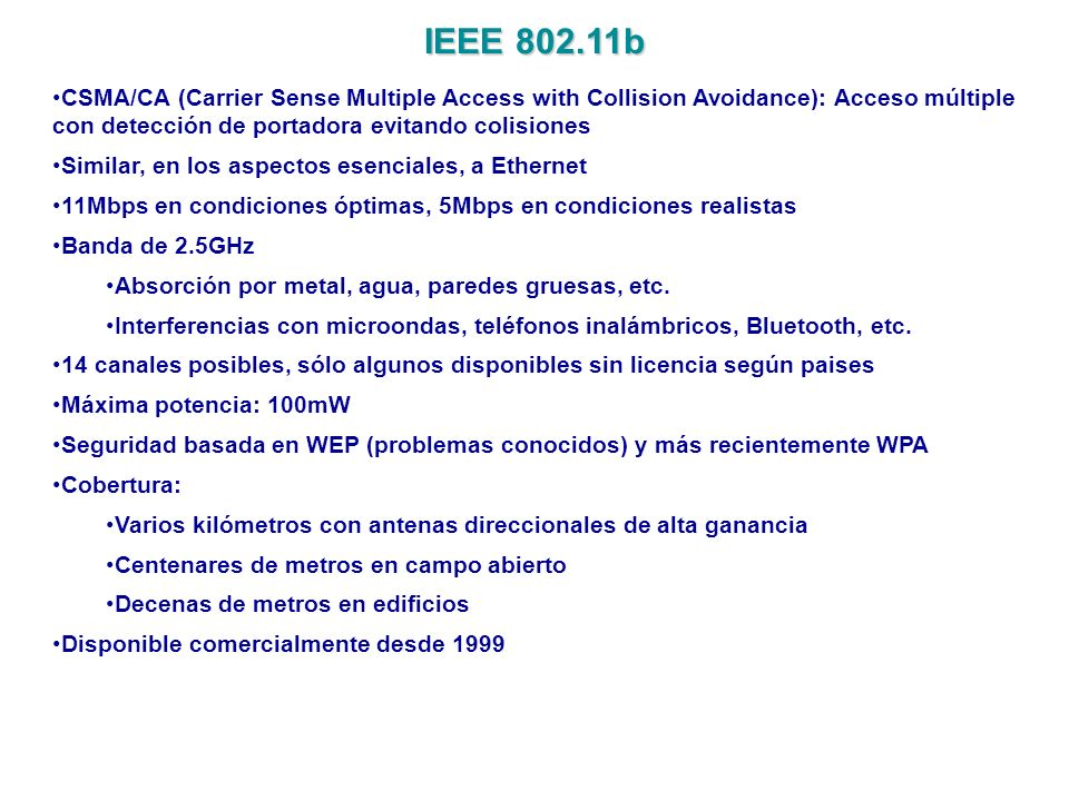 IEEE 802.11bCSMA/CA (Carrier Sense Multiple Access with Collision Avoidance): Acceso múltiple con detección de portadora evitando colisiones.