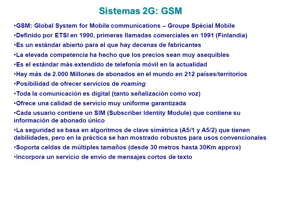 Sistemas 2G: GSM GSM: Global System for Mobile communications – Groupe Spécial Mobile.