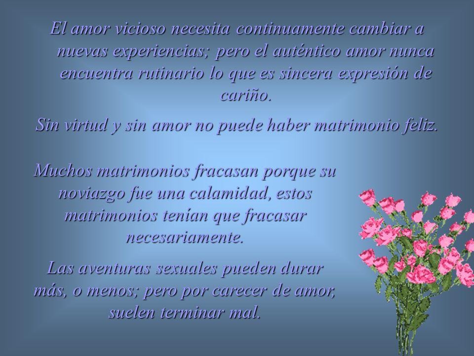 Sin virtud y sin amor no puede haber matrimonio feliz.