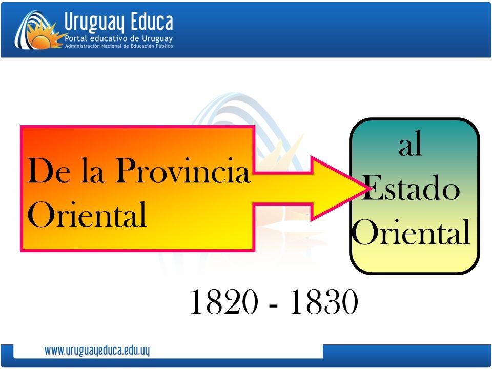 al Estado Oriental De la Provincia Oriental 1820 - 1830