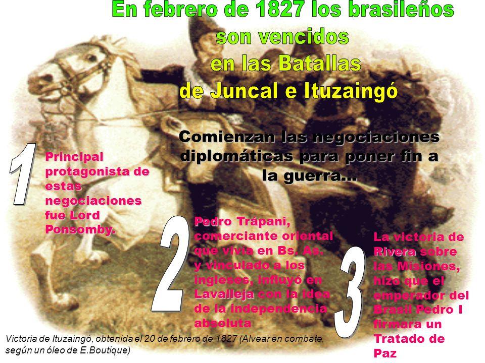 En febrero de 1827 los brasileños son vencidos en las Batallas
