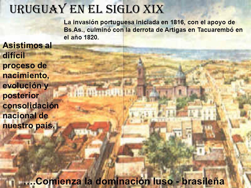 Uruguay en el siglo XIX ….Comienza la dominación luso - brasileña