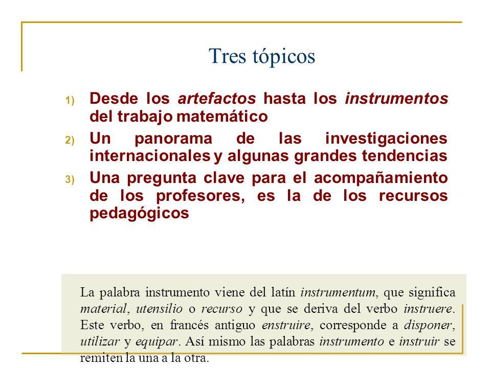Tres tópicos Desde los artefactos hasta los instrumentos del trabajo matemático.