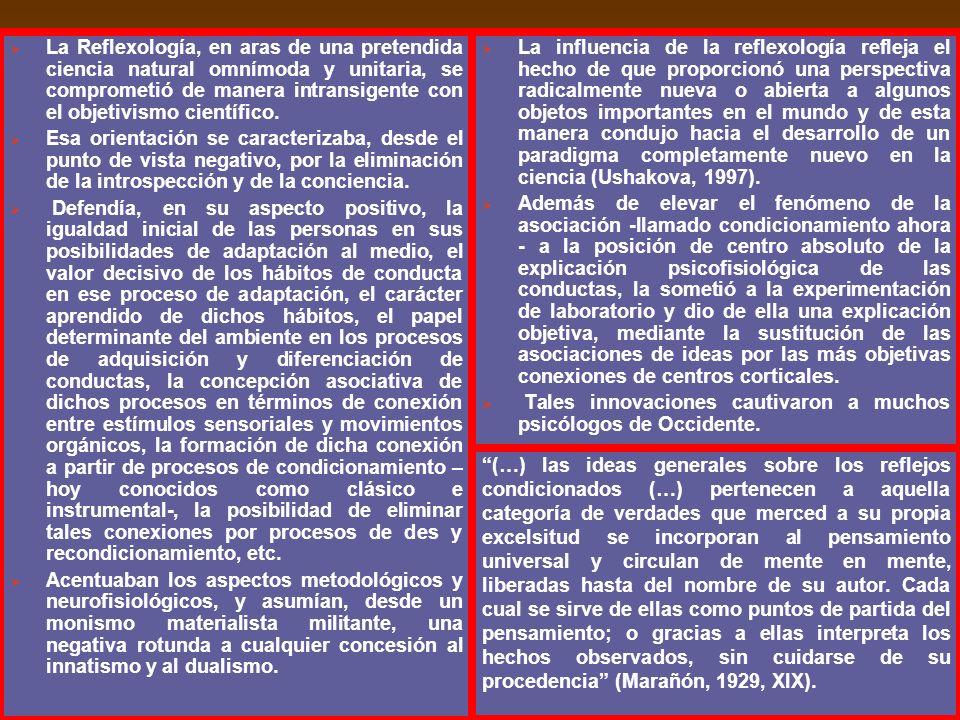 La Reflexología, en aras de una pretendida ciencia natural omnímoda y unitaria, se comprometió de manera intransigente con el objetivismo científico.