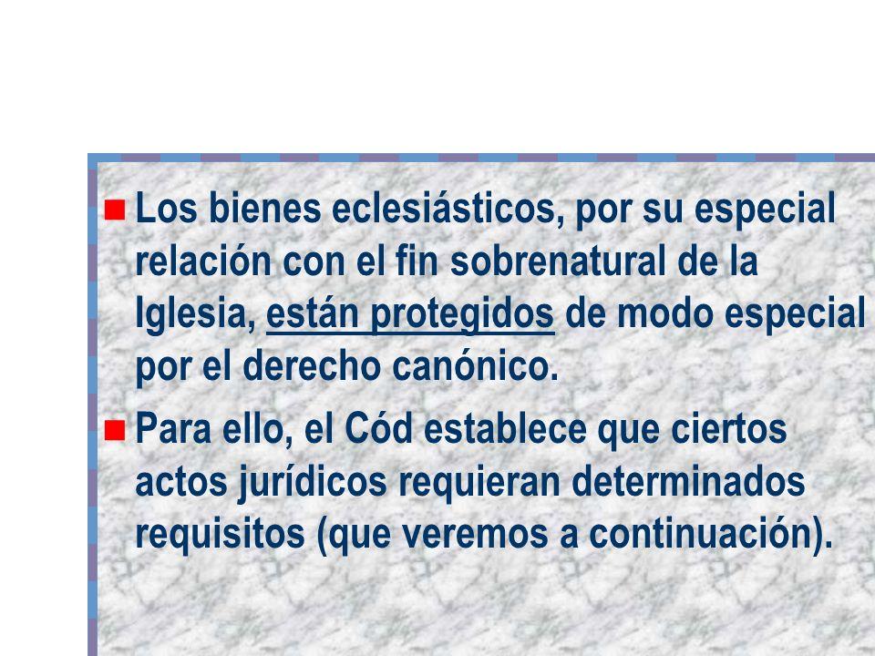 Los bienes eclesiásticos, por su especial relación con el fin sobrenatural de la Iglesia, están protegidos de modo especial por el derecho canónico.