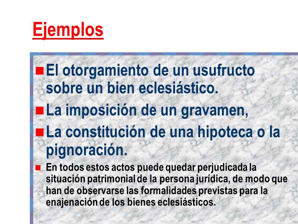 Ejemplos El otorgamiento de un usufructo sobre un bien eclesiástico.