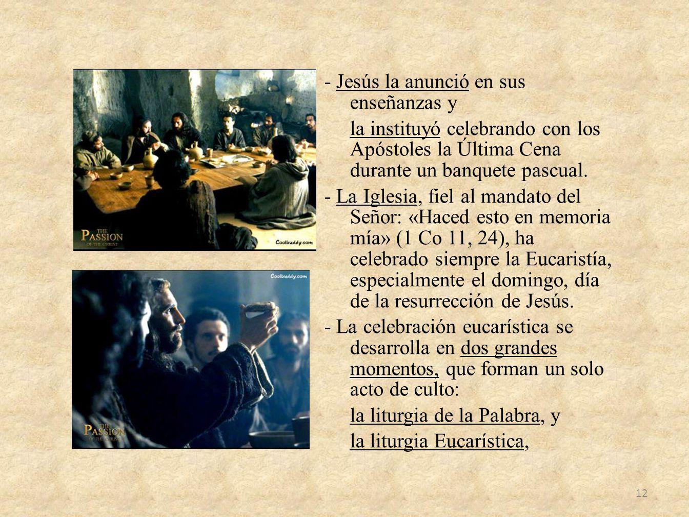 - Jesús la anunció en sus enseñanzas y la instituyó celebrando con los Apóstoles la Última Cena durante un banquete pascual.