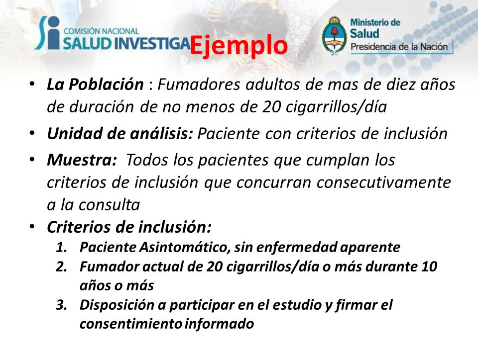 Ejemplo La Población : Fumadores adultos de mas de diez años de duración de no menos de 20 cigarrillos/día.