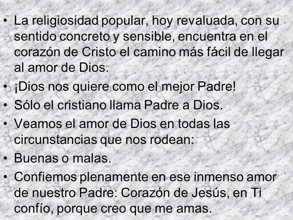 La religiosidad popular, hoy revaluada, con su sentido concreto y sensible, encuentra en el corazón de Cristo el camino más fácil de llegar al amor de Dios.