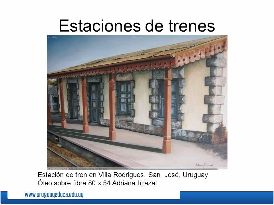 Estaciones de trenes Estación de tren en Villa Rodrigues, San José, Uruguay Óleo sobre fibra 80 x 54 Adriana Irrazal.