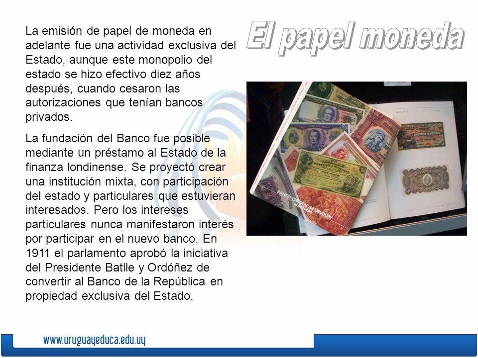 La emisión de papel de moneda en adelante fue una actividad exclusiva del Estado, aunque este monopolio del estado se hizo efectivo diez años después, cuando cesaron las autorizaciones que tenían bancos privados.