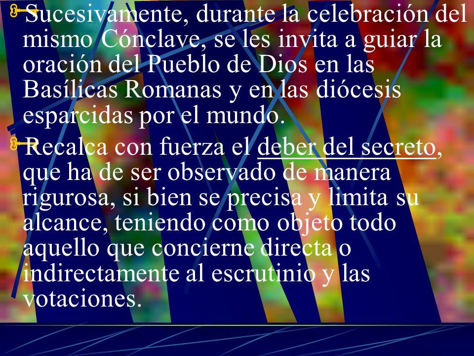 Sucesivamente, durante la celebración del mismo Cónclave, se les invita a guiar la oración del Pueblo de Dios en las Basílicas Romanas y en las diócesis esparcidas por el mundo.