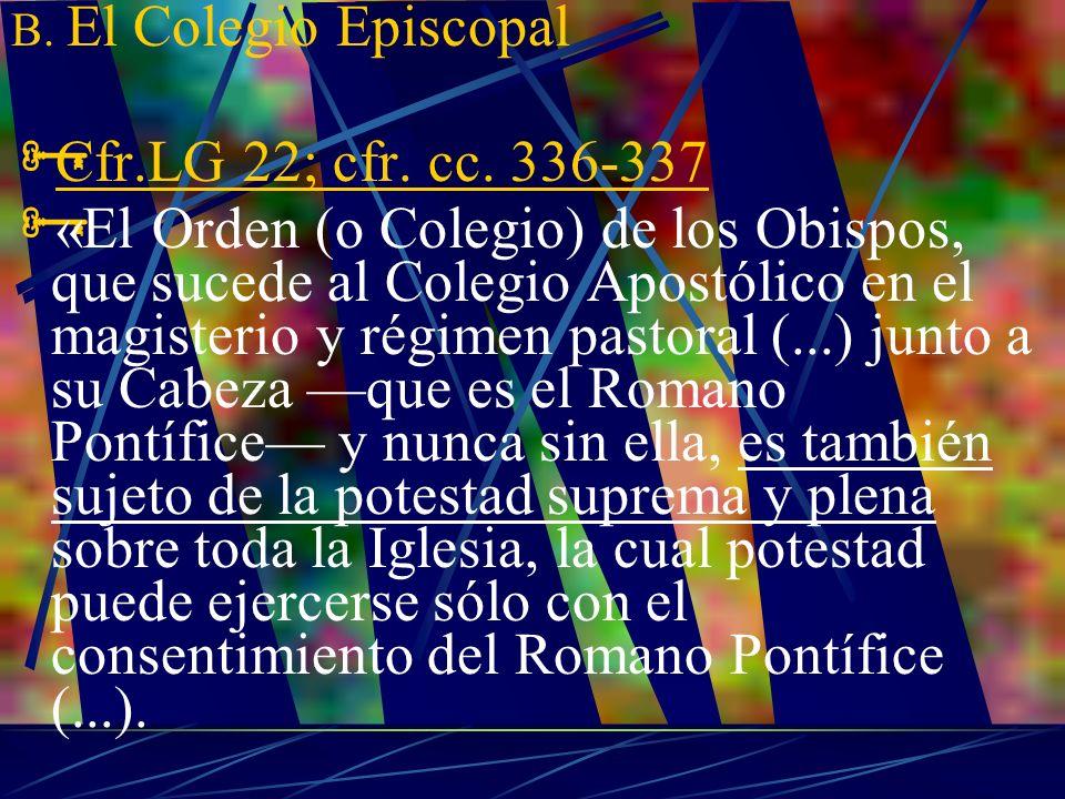 B. El Colegio Episcopal Cfr.LG 22; cfr. cc. 336-337.