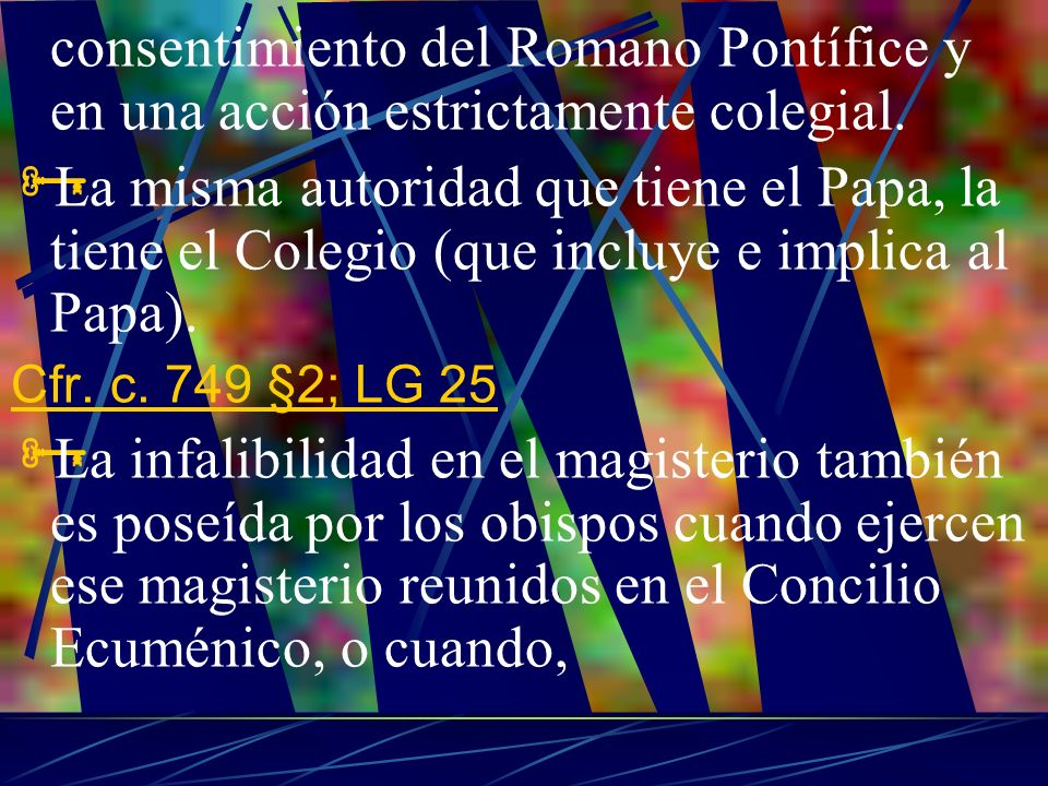 consentimiento del Romano Pontífice y en una acción estrictamente colegial.