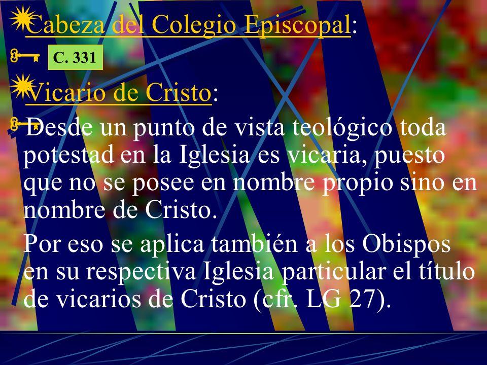 Cabeza del Colegio Episcopal: Vicario de Cristo: