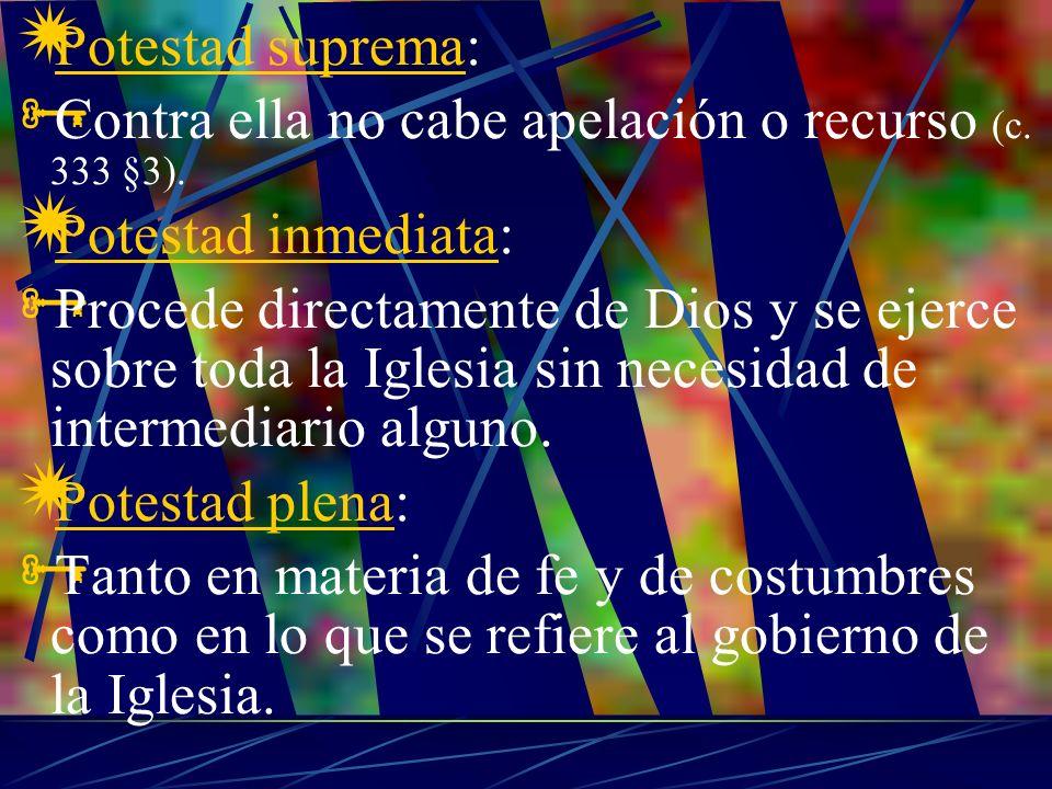 Potestad suprema: Contra ella no cabe apelación o recurso (c. 333 §3). Potestad inmediata: