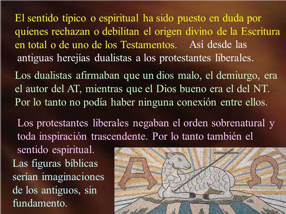 El sentido típico o espiritual ha sido puesto en duda por quienes rechazan o debilitan el origen divino de la Escritura en total o de uno de los Testamentos.