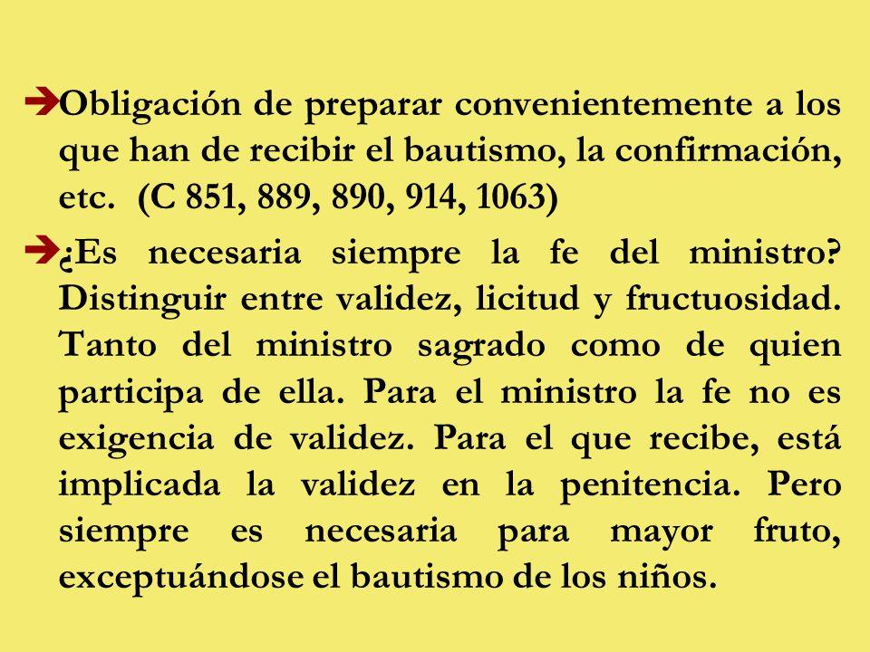 Obligación de preparar convenientemente a los que han de recibir el bautismo, la confirmación, etc. (C 851, 889, 890, 914, 1063)