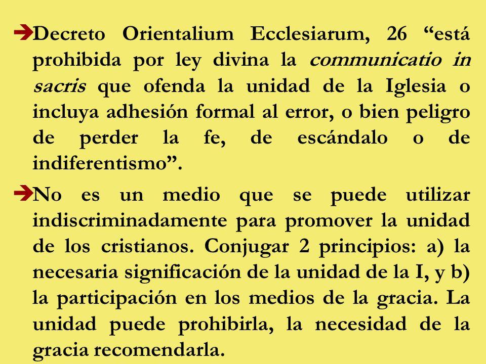 Decreto Orientalium Ecclesiarum, 26 está prohibida por ley divina la communicatio in sacris que ofenda la unidad de la Iglesia o incluya adhesión formal al error, o bien peligro de perder la fe, de escándalo o de indiferentismo .