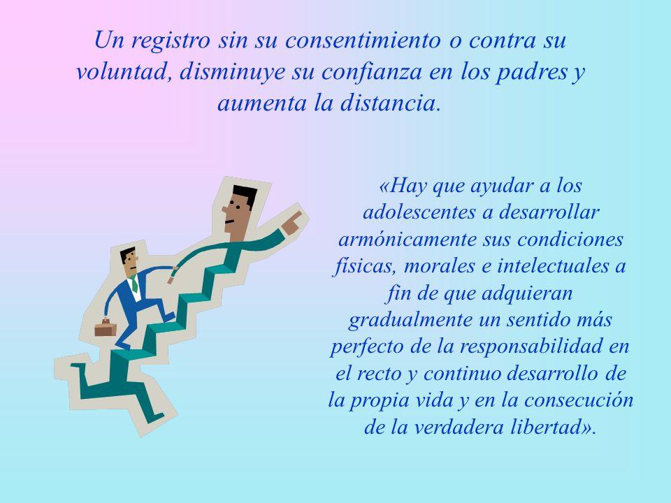 Un registro sin su consentimiento o contra su voluntad, disminuye su confianza en los padres y aumenta la distancia.