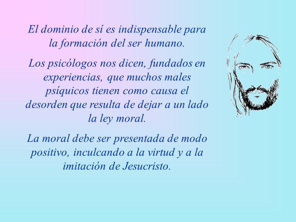 El dominio de sí es indispensable para la formación del ser humano.
